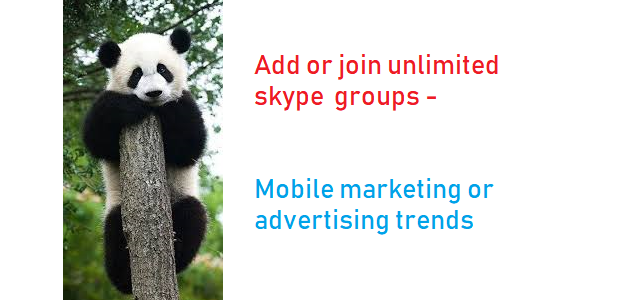 Add or join unlimited skype groups - Mobile marketing or advertising trends.