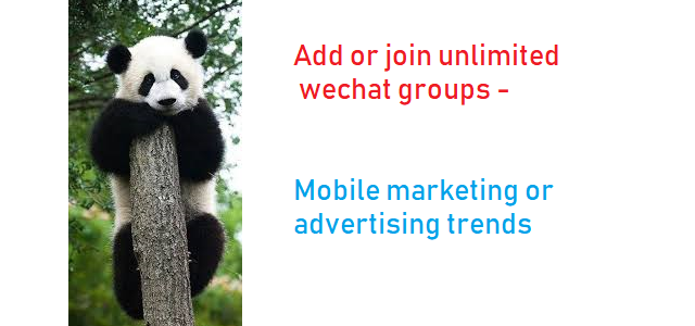 Add or join unlimited wechat groups - Mobile marketing or advertising trends