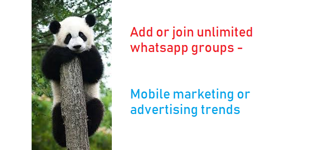 Add or join unlimited whatsapp groups - Mobile marketing or advertising trends